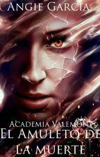 Academia Valemont. El Amuleto De La Muerte [Editando] by Cartasi-AW