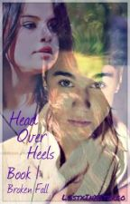 Head Over Heels:Broken Fall:Book One: Justin Bieber Love Story by LostxInxStereo