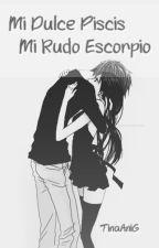 Mi Dulce Piscis.... Mi Rudo Escorpio by tinaanig