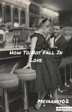 How To Not Fall In Love by mevarney02