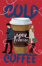 Cold Coffee (Wattys 2019) by GarotaGilmore9