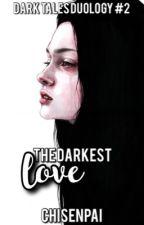 The Darkest Love by chisenpai