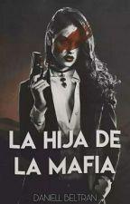 LA HIJA DE LA MAFIA *Editando* by DanielithaBeltran