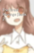 The Great Revenge [Book 2 ]  by Vanilla_miux