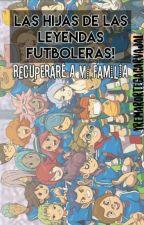 ¡Las Hijas De Las Leyendas Futboleras! by YremarOrtegaCarvajal