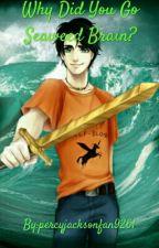 Why Did You Go Seaweed Brain? by percyjacksonfan9261