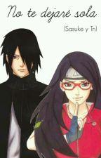 No te dejaré Sola(Sasuke Y TN) by Kawaiiq7