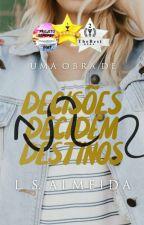 Decisões Decidem Destinos  by SonhosDePapel
