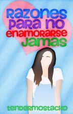 Razones para no enamorarse jamás.  by tendermostacho