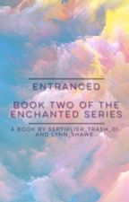 Entranced :Final book of the Enchanted series  by septiplier_trash_01