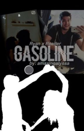 Gasoline [ Ryan x Reader ] by alymarieramos