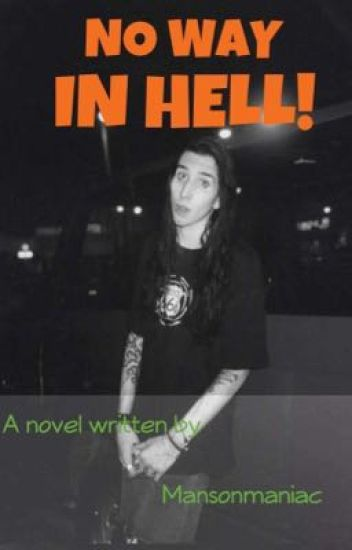 NO WAY IN HELL! (A Marilyn Manson fanfiction)