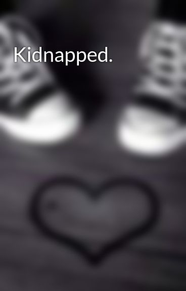 Kidnapped. by xlovexme
