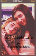 Girl Meets Life by chocolatemaddy67