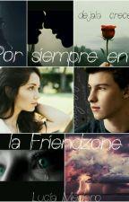 Por Siempre En La Friendzone [EDITANDO] by LuciaMedero