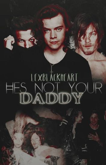 ❝He's not your Daddy❞