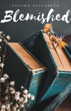 Blemished // Story Collection by BornToWrite47