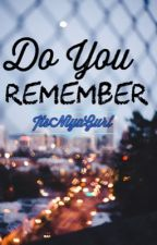 Do You Remember by ItsNiyaGurl