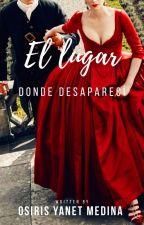 El Lugar Donde Desapareci by OsirisYanetMedina