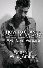 HOW TO CHANGE THE PLAYBOY(Completed) by Wild_Amber