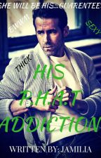 His P. H. A. T Addiction ***Under Serious Editing*** by BWWM_Fictions