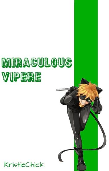Miraculous Vipere (Chat Noir/Adrien Agreste x Reader)