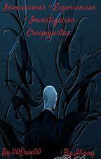 Invocaciones + Experiencias + Investigación Creepypasta  by 00Erix00