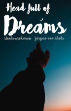 Head Full Of Dreams - Jaspar one shots - by sidejasparphan