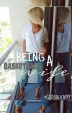 Being A Basketball Wife™ by lovekennnn