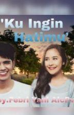 Ku Ingin Hatimu  by Febri_Yani07