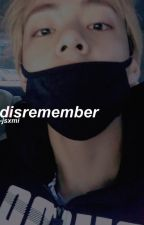 disremember ; k.t.h by euphoriajoon