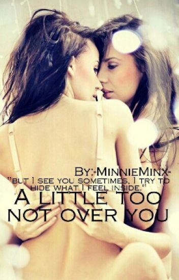 A Little Too Not Over You (Lesbian Story) - BOOK 1