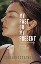 My Past or My Present? [COMPLETED] by takearidetothesky