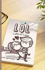 LoL (Lots of Love) by NovellaLinggar