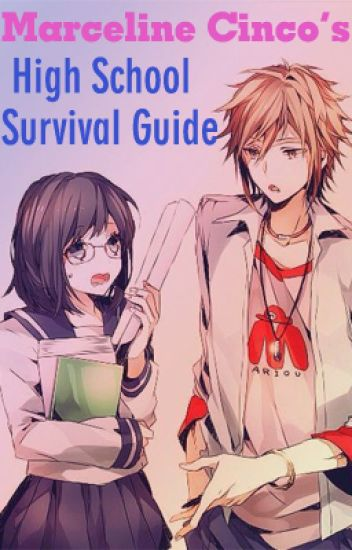 Merceline Cinco's High School Survival Guide By: Rose Tan (COMPLETED)