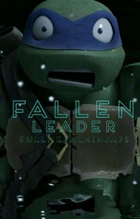 Fallen Leader (TMNT fanfic) (bk COMPLETE SERIES NOT