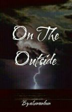On the Outside (#Wattys 2016) by MyChemicalFOBsession