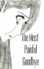 The Most Painful Goodbye [One Shot] by Namienamix