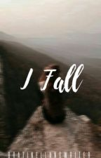 I Fall(COMPLETED) by loveazia