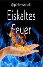 Eiskaltes Feuer 'PhantasieWettbewerb2017' by pinkmurasaki
