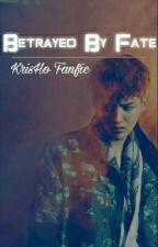 Betrayed By Fate ( KrisHo Fanfic ) by _suhosyubie_