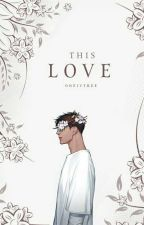This Love [MBML II] by OneIVTree