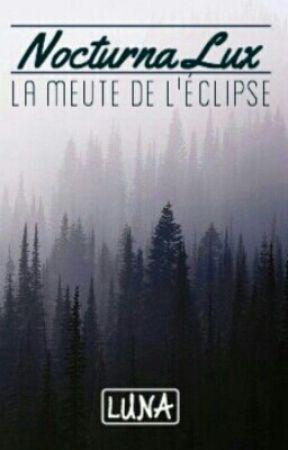 Nocturna Lux : La Meute de l'Éclipse by Gardienne-de-la-Nuit