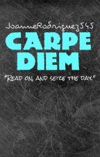 Carpe Diem by joannerodriguez545