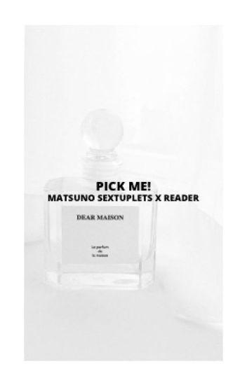 """[Osomatsu-san x Reader] """"Pick Me!"""""""