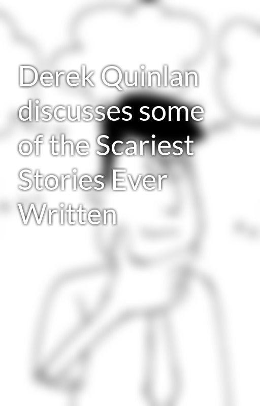 Derek Quinlan discusses some of the Scariest Stories Ever Written by derekquinlan