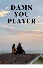 Damn You Player by Elion3