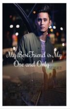 My BestFriend is My One and Only by TheFanGirl19
