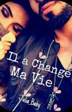 ~ Il a Changé Ma Vie ~ by Julia_Baby_