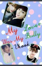 My Lover Was My Bully - Vkook (Complete) by BTSSlutGirl